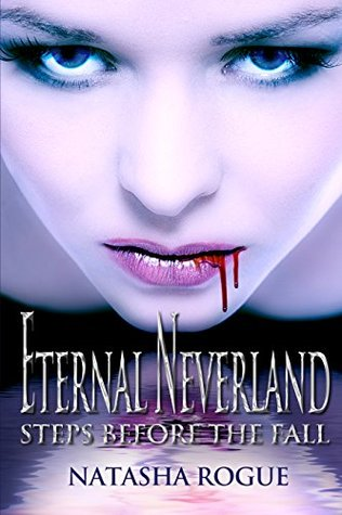 Eternal Neverland; Steps Before the Fall by Natasha Rogue